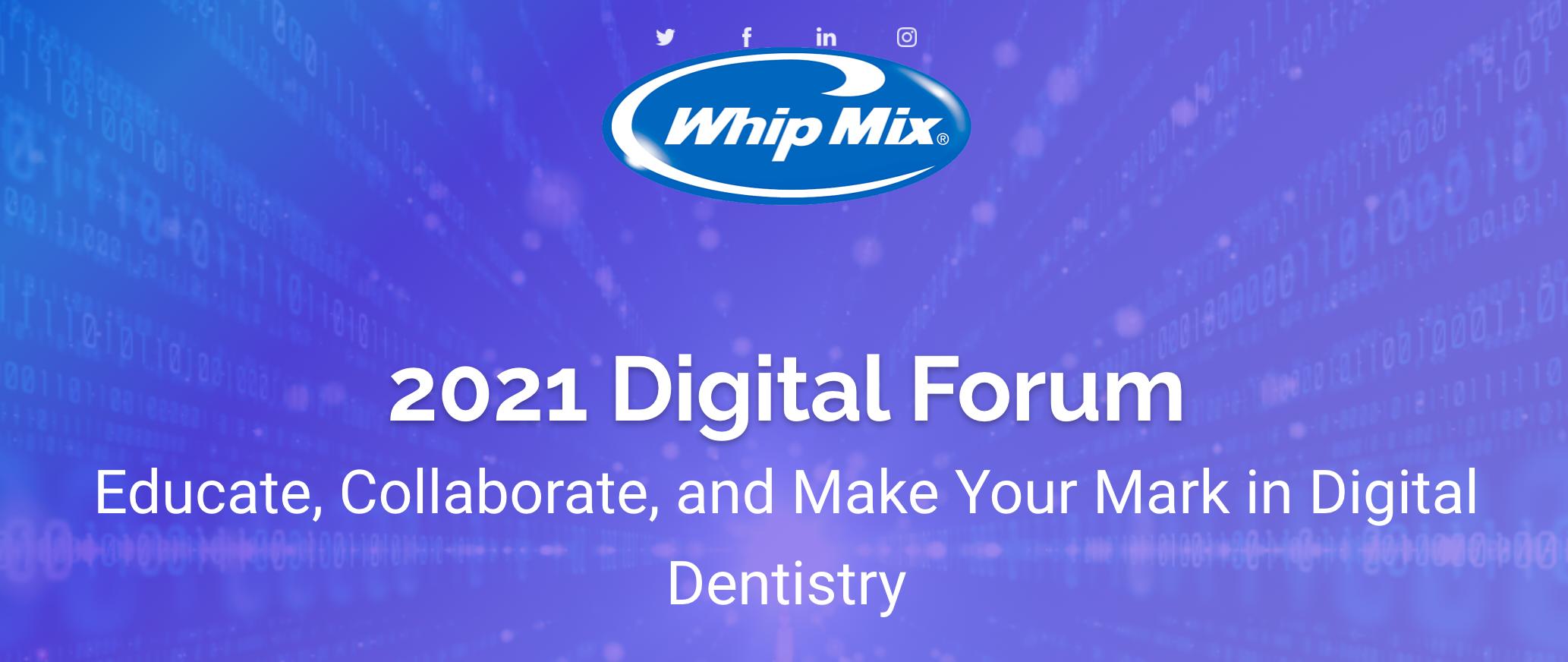 Whip Mix® 2021 Digital Forum